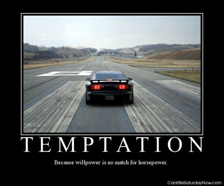 Speed temptation