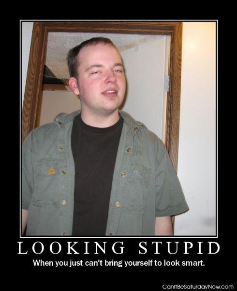 Looking stupid