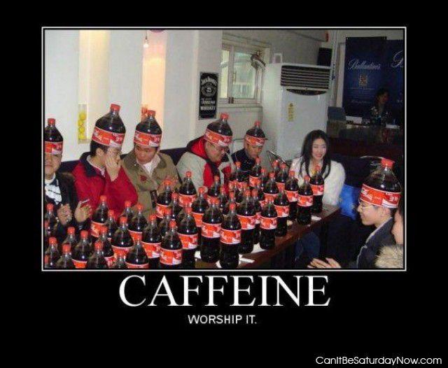 Worship cafeine
