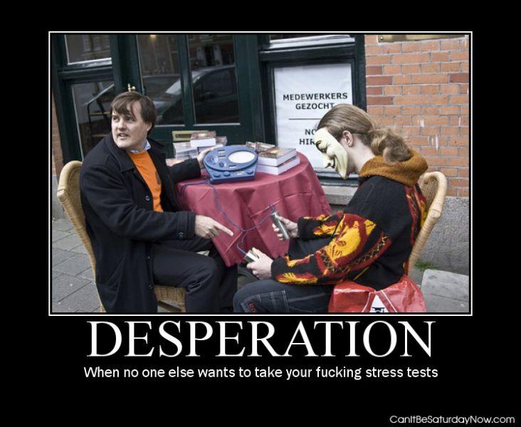 Desperation stress