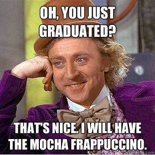 Oh you just graduated