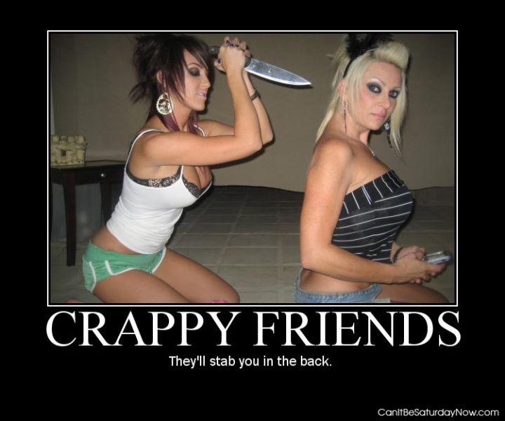 Crappy friends